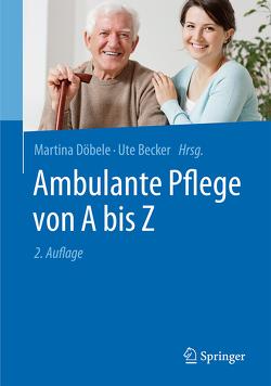 Ambulante Pflege von A bis Z von Becker,  Ute, Döbele,  Martina