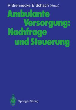 Ambulante Versorgung: Nachfrage und Steuerung von Brennecke,  Ralph, Schach,  Elisabeth