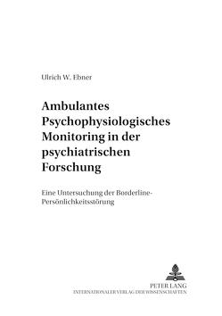 Ambulantes psychophysiologisches Monitoring in der psychiatrischen Forschung von Ebner-Priemer,  Ulrich W.