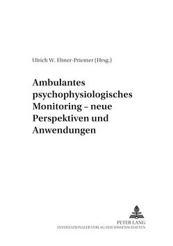 Ambulantes psychophysiologisches Monitoring – neue Perspektiven und Anwendungen von Ebner-Priemer,  Ulrich W.