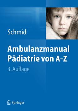 Ambulanzmanual Pädiatrie von A-Z von Schmid,  Irene