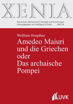 Amedeo Maiuri und die Griechen oder Das archaische Pompei von Hoepfner,  Wolfram