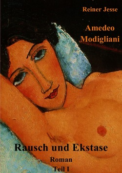 Amedeo Modigliani Rausch und Ekstase von Dr. med. Jesse,  Reiner