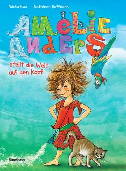 Amelie Anders stellt die Welt auf den Kopf von Hoffmann,  Kathleen, Rau,  Micha