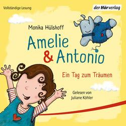 Amelie & Antonio – Ein Tag zum Träumen von Hülshoff,  Monika, Köhler,  Juliane