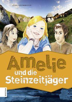 Amelie und die Steinzeitjäger von Gronmayer,  Jörg