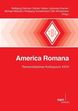 America Romana von Dahmen,  Wolfgang, Holtus,  Günter, Kramer,  Johannes, Metzeltin,  Michael, Schweickard,  Wolfgang, Winkelmann,  Otto