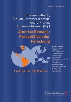 America Romana: Perspektiven der Forschung von Felbeck,  Christine, Hammerschmidt,  Claudia, Klump,  Andre, Kramer,  Johannes