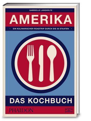 Amerika – das Kochbuch von Langholtz,  Gabrielle
