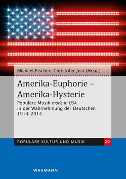 Amerika-Euphorie – Amerika-Hysterie von Fischer,  Michael, Jost,  Christofer