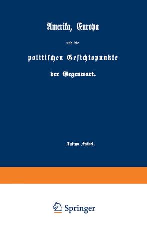Amerika, Europa und die politischen Gesichtspunkte der Gegenwart von Fröbel,  Julius