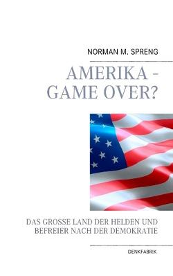 Amerika – Game Over? von Spreng,  Norman