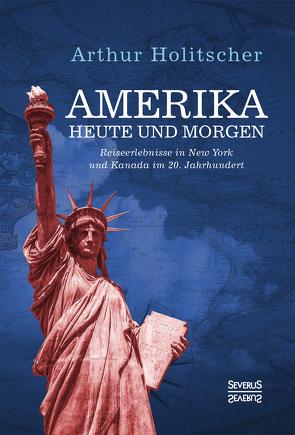 Amerika Heute und Morgen von Holitscher,  Arthur