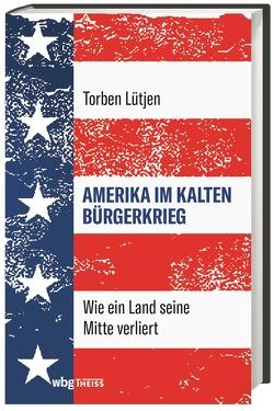 Amerika im Kalten Bürgerkrieg von Lütjen,  Torben