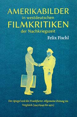 Amerikabilder in westdeutschen Filmkritiken der Nachkriegszeit von Fischl,  Felix
