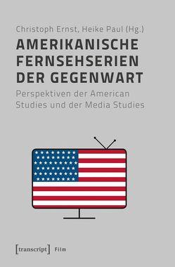 Amerikanische Fernsehserien der Gegenwart von Ernst,  Christoph, Paul,  Heike