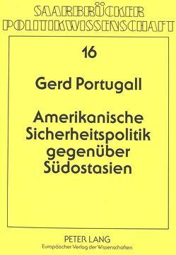 Amerikanische Sicherheitspolitik gegenüber Südostasien von Portugall,  Gerd