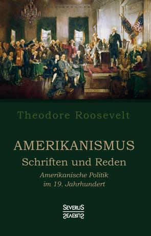 Amerikanismus – Schriften und Reden von Roosevelt,  Theodore