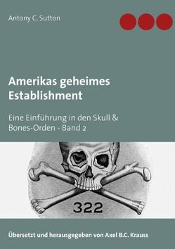 Amerikas geheimes Establishment von Krauss,  Axel B.C., Sutton,  Antony C