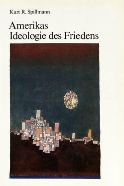 Amerikas Ideologie des Friedens von Spillmann, Kurt R