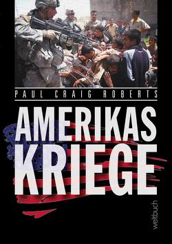 Amerikas Kriege von Kohl,  Dirk, Madersbacher,  Klaus, Micheel,  Sophie, Roberts,  Paul Craig