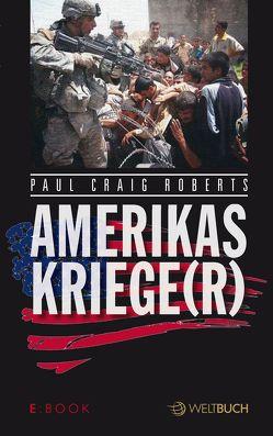 Amerikas Kriege(r) von Kohl,  Dirk, Madersbacher,  Klaus, Micheel,  Sophie, Roberts,  Paul Craig