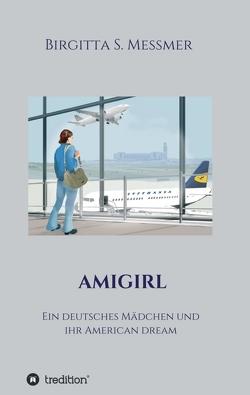 AMIGIRL von dem englischen Originaltext: Birgitta S. Messmer,  Aus, Kornelia Erlewein grafik+design, Messmer,  Birgitta S.