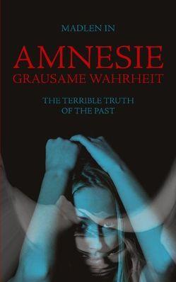 Amnesie – Grausame Wahrheit – The terrible truth of the past von In,  Madlen