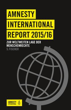 Amnesty International Report 2015/16 von Amnesty International Sektion der Bundesrepublik Deutschland e. V.