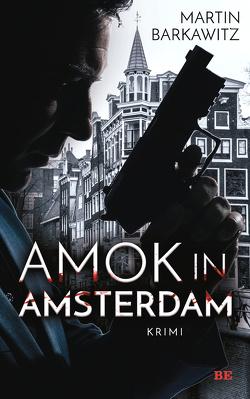 Amok in Amsterdam von Barkawitz,  Martin