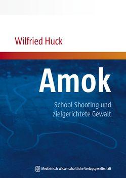 Amok, School Shooting und zielgerichtete Gewalt von Huck,  Wilfried