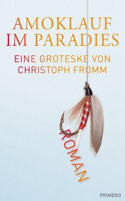 Amoklauf im Paradies von Fromm,  Christoph