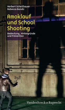 Amoklauf und School Shooting von Bondü,  Rebecca, Scheithauer,  Herbert