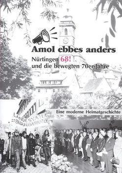 Amol ebbes anders – Nürtingen 68! und die bewegten 70er Jahre von Sindlinger,  Peter, Wezel,  Hannes