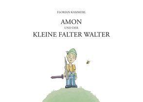 Amon und der kleine Falter Walter von Kammerl,  Florian