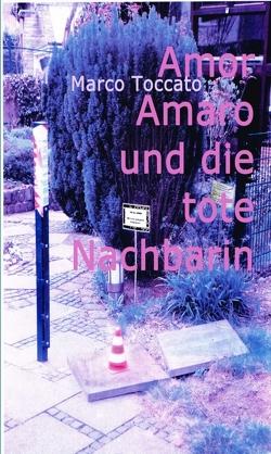 Amor Amaro und die tote Nachbarin von Toccato,  Marco