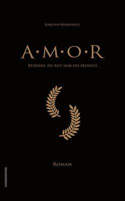 Amor – Bedenke, du bist nur ein Mensch von Weissenfels,  Karsten