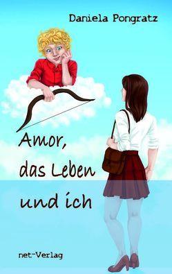 Amor, das Leben und ich von Braun,  Sandra, Pongratz,  Daniela