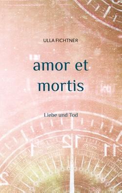 amor et mortis von Fichtner,  Ulla