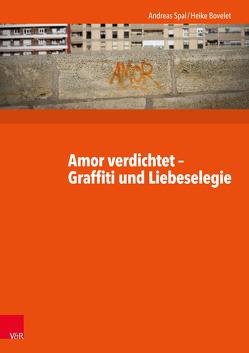 Amor verdichtet – Graffiti und Liebeselegie von Bovelet,  Heike, Spal,  Andreas