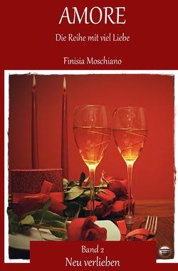 Amore: Die Reihe mit viel Liebe | Neu verlieben von Moschiano,  Finisia, Verlag,  Mondschein Corona
