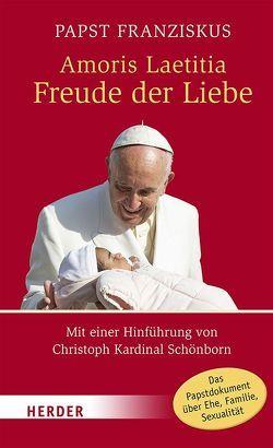 Amoris Laetitia – Freude der Liebe von Bode,  Franz-Josef, Franziskus (Papst), Koch,  Heiner, Marx,  Reinhard, Schönborn,  Christoph