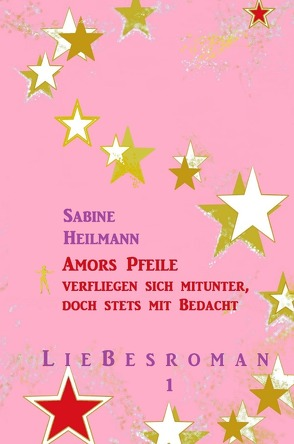 Liebesromane / Amors Pfeile verfliegen sich mitunter, doch stets mit Bedacht von Heilmann,  Sabine