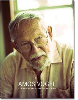 Amos Vogel – Ein New Yorker Cineast aus Wien von Malanga,  Gerard, Mayr,  Brigitte, Metelko,  Petra, Omasta,  Michael, Pekler,  Michael, Vogel,  Amos, Wagner,  Christine