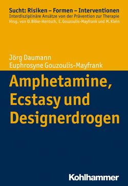Amphetamine, Ecstasy und Designerdrogen von Bilke-Hentsch,  Oliver, Daumann,  Jörg, Gouzoulis-Mayfrank,  Euphrosyne, Klein,  Michael