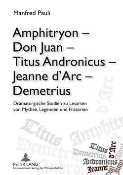 Amphitryon – Don Juan – Titus Andronicus – Jeanne d'Arc – Demetrius von Pauli,  Manfred