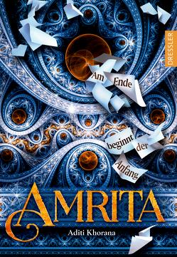 Amrita. Am Ende beginnt der Anfang von Khorana,  Aditi, Klöss,  Peter