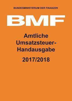 Amtliche Umsatzsteuer-Handausgabe 2017/2018 von Bundesministerium der Finanzen (BMF)