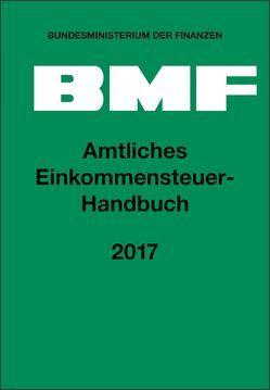 Amtliches Einkommensteuer-Handbuch 2017 von Bundesministerium der Finanzen