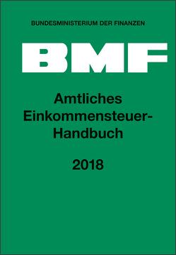 Amtliches Einkommensteuer-Handbuch 2018 von Bundesministerium der Finanzen